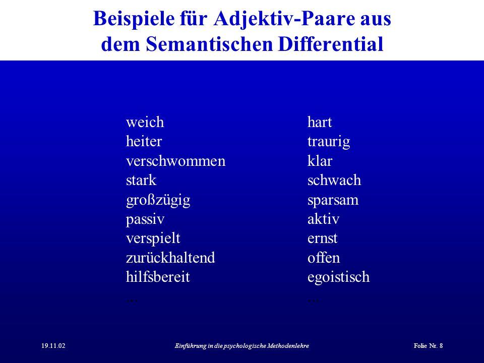 19.11.02Einführung in die psychologische MethodenlehreFolie Nr. 8 Beispiele für Adjektiv-Paare aus dem Semantischen Differential weichhart heitertraur
