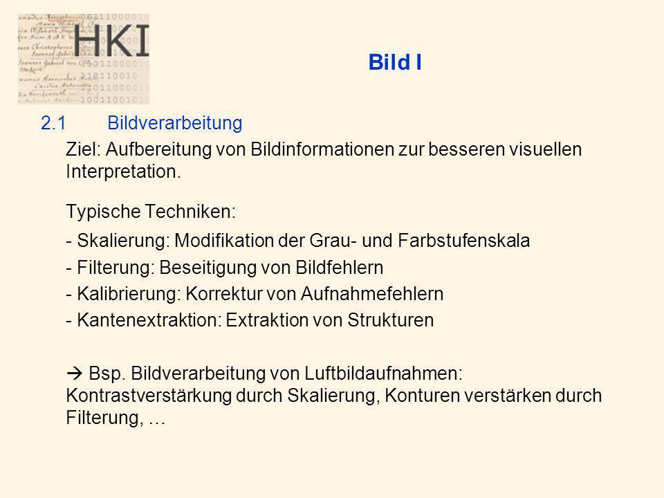 Bild I 2.1Bildverarbeitung Ziel: Aufbereitung von Bildinformationen zur besseren visuellen Interpretation.