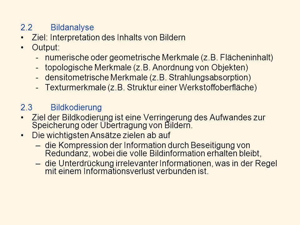 2.2Bildanalyse Ziel: Interpretation des Inhalts von Bildern Output: -numerische oder geometrische Merkmale (z.B.
