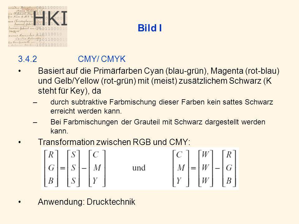 Bild I 3.4.2CMY/ CMYK Basiert auf die Primärfarben Cyan (blau-grün), Magenta (rot-blau) und Gelb/Yellow (rot-grün) mit (meist) zusätzlichem Schwarz (K steht für Key), da –durch subtraktive Farbmischung dieser Farben kein sattes Schwarz erreicht werden kann.