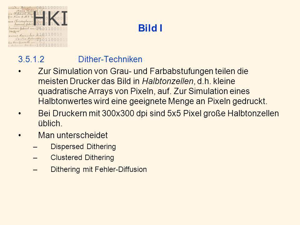 Bild I 3.5.1.2Dither-Techniken Zur Simulation von Grau- und Farbabstufungen teilen die meisten Drucker das Bild in Halbtonzellen, d.h.