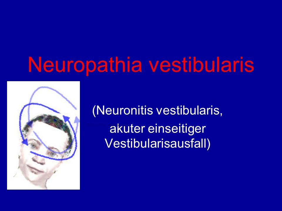 Definition Einseitige, akute Funktionsstörung des peripheren Vestibularorgans unbekannter Ursache