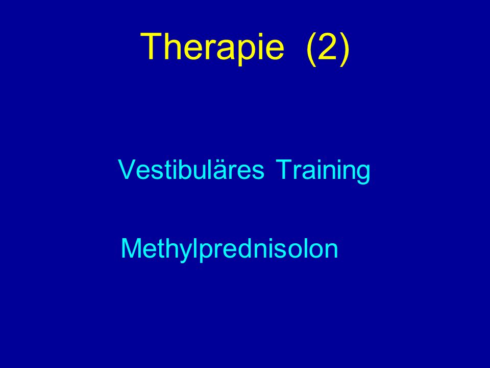 Therapie (2) Vestibuläres Training Methylprednisolon