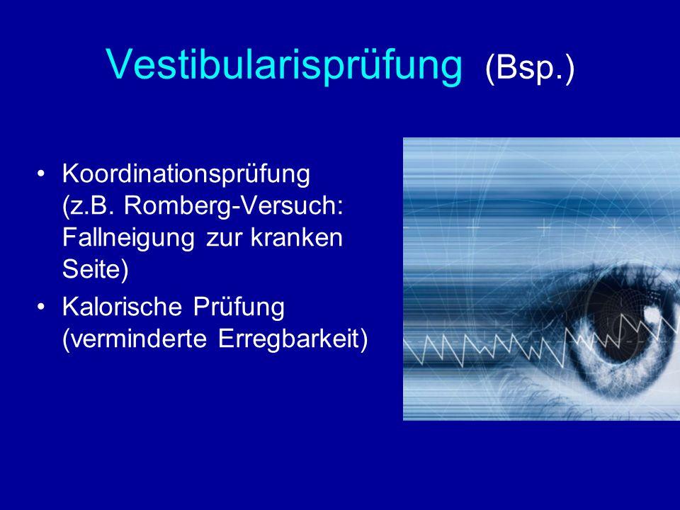 Vestibularisprüfung (Bsp.) Koordinationsprüfung (z.B. Romberg-Versuch: Fallneigung zur kranken Seite) Kalorische Prüfung (verminderte Erregbarkeit)
