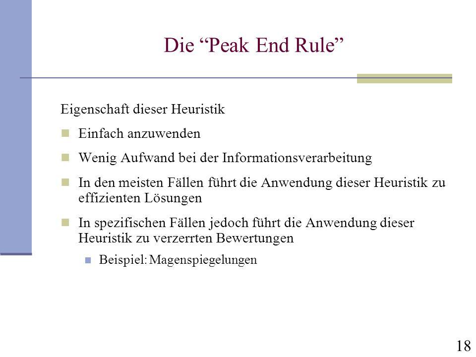 18 Die Peak End Rule Eigenschaft dieser Heuristik Einfach anzuwenden Wenig Aufwand bei der Informationsverarbeitung In den meisten Fällen führt die An