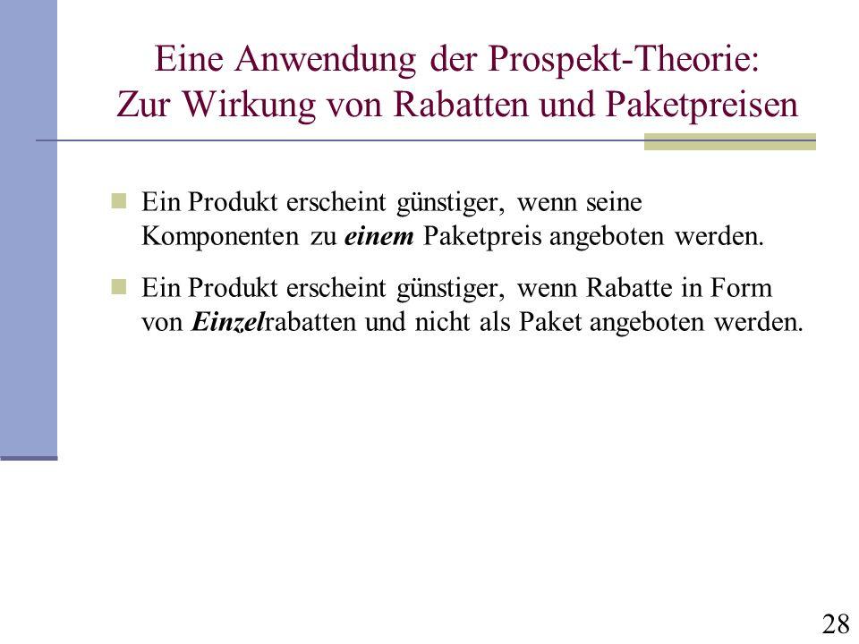 28 Eine Anwendung der Prospekt-Theorie: Zur Wirkung von Rabatten und Paketpreisen Ein Produkt erscheint günstiger, wenn seine Komponenten zu einem Pak