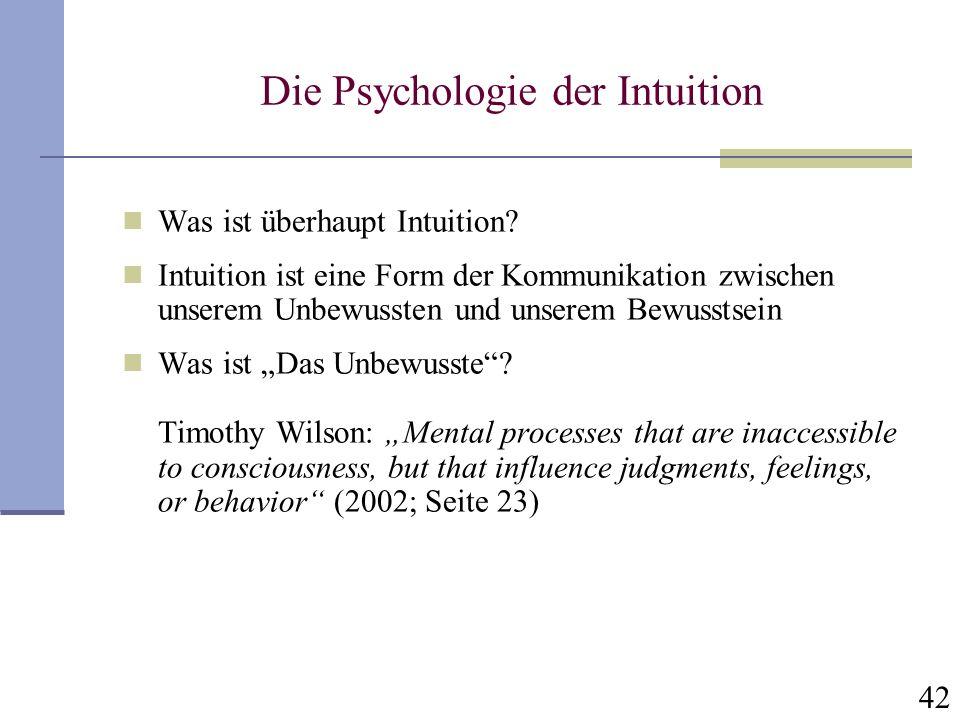 42 Die Psychologie der Intuition Was ist überhaupt Intuition? Intuition ist eine Form der Kommunikation zwischen unserem Unbewussten und unserem Bewus