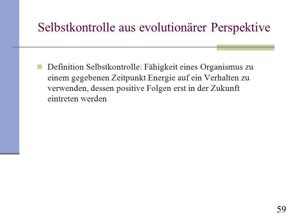 59 Selbstkontrolle aus evolutionärer Perspektive Definition Selbstkontrolle: Fähigkeit eines Organismus zu einem gegebenen Zeitpunkt Energie auf ein V