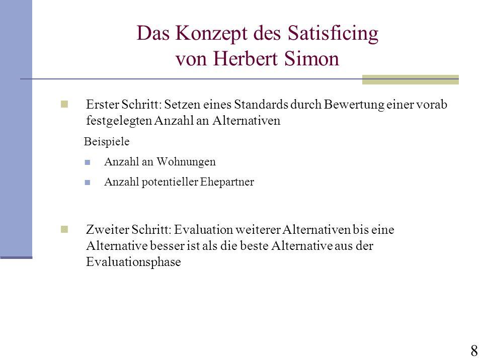 8 Das Konzept des Satisficing von Herbert Simon Erster Schritt: Setzen eines Standards durch Bewertung einer vorab festgelegten Anzahl an Alternativen