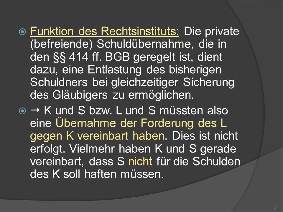 Funktion des Rechtsinstituts: Die private (befreiende) Schuldübernahme, die in den §§ 414 ff. BGB geregelt ist, dient dazu, eine Entlastung des bisher