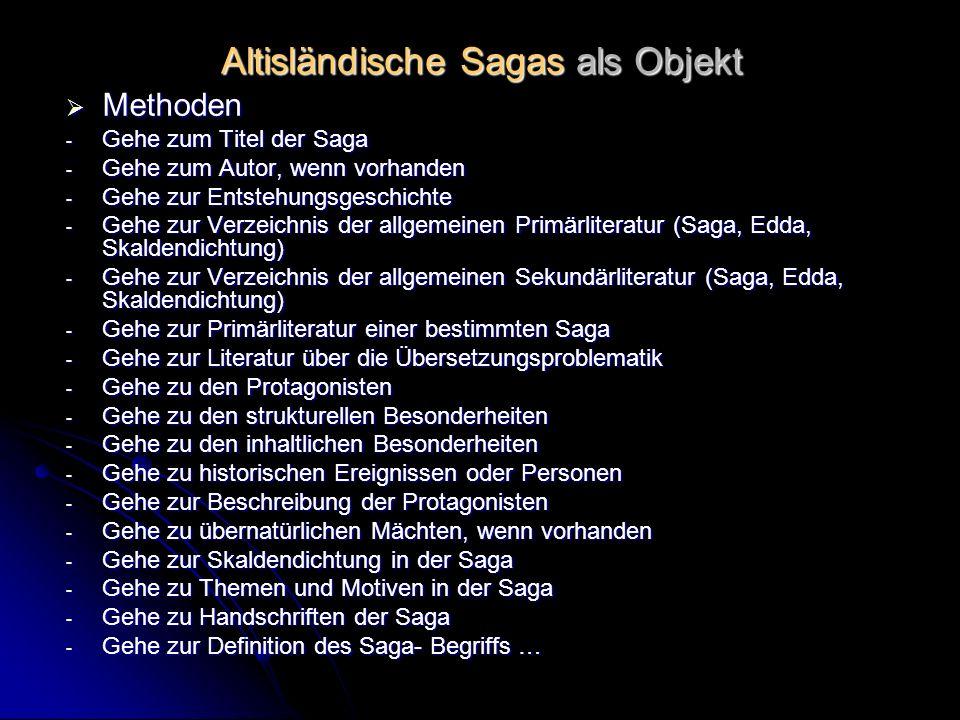 Altisländische Sagas als Objekt Methoden Methoden - Gehe zum Titel der Saga - Gehe zum Autor, wenn vorhanden - Gehe zur Entstehungsgeschichte - Gehe z