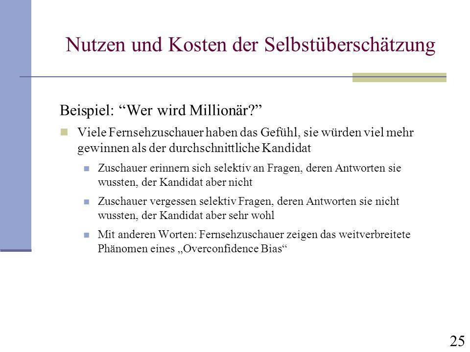 25 Nutzen und Kosten der Selbstüberschätzung Beispiel: Wer wird Millionär.