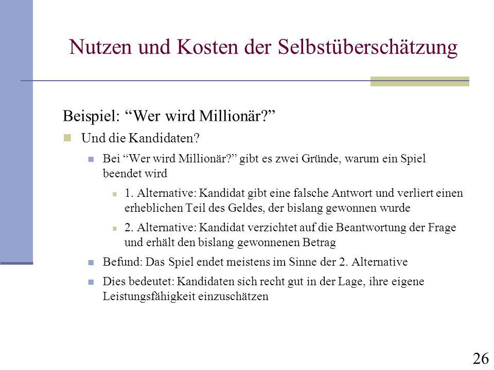 26 Nutzen und Kosten der Selbstüberschätzung Beispiel: Wer wird Millionär.