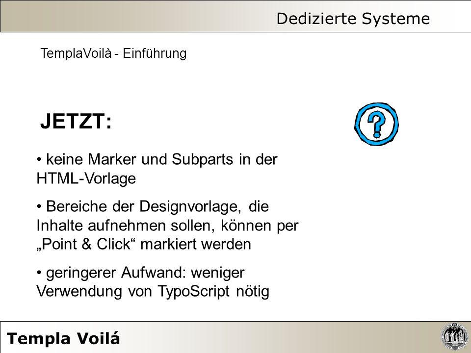 Dedizierte Systeme Templa Voilá TemplaVoilà - Einführung JETZT: keine Marker und Subparts in der HTML-Vorlage Bereiche der Designvorlage, die Inhalte