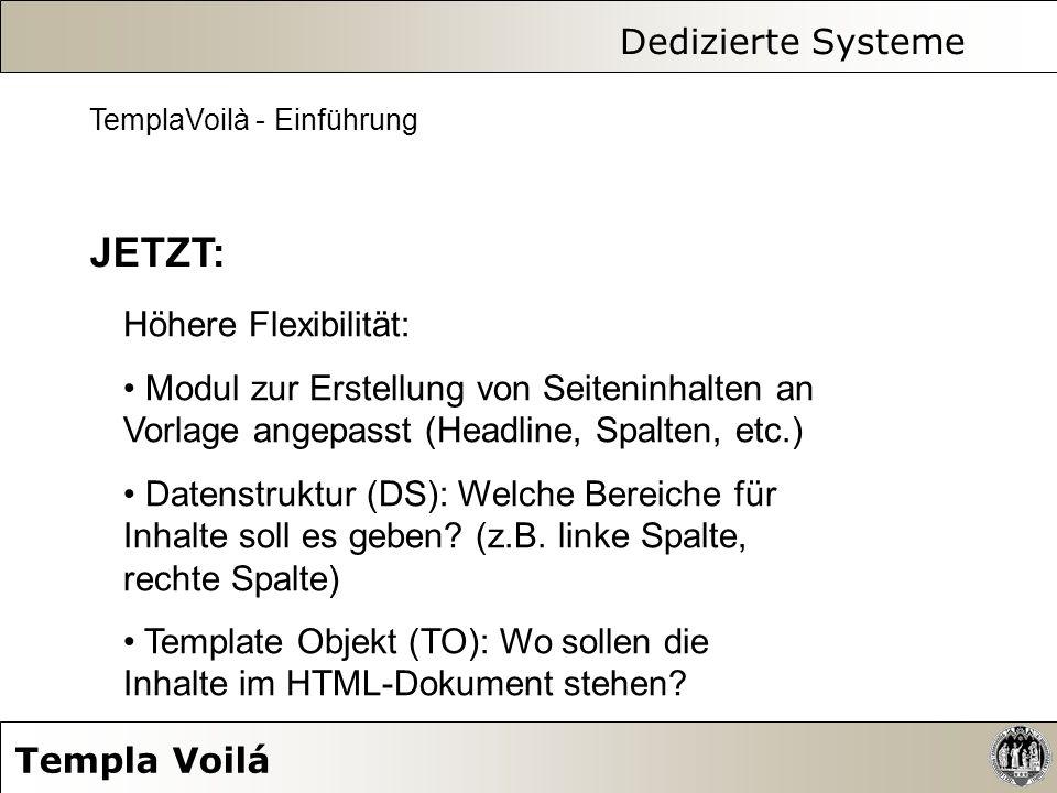 Dedizierte Systeme Templa Voilá Höhere Flexibilität: Modul zur Erstellung von Seiteninhalten an Vorlage angepasst (Headline, Spalten, etc.) Datenstruk