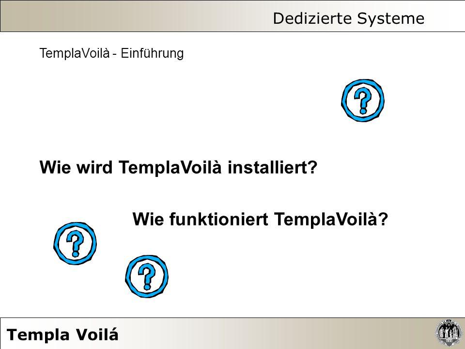 Dedizierte Systeme Templa Voilá TemplaVoilà - Einführung Wie wird TemplaVoilà installiert? Wie funktioniert TemplaVoilà?