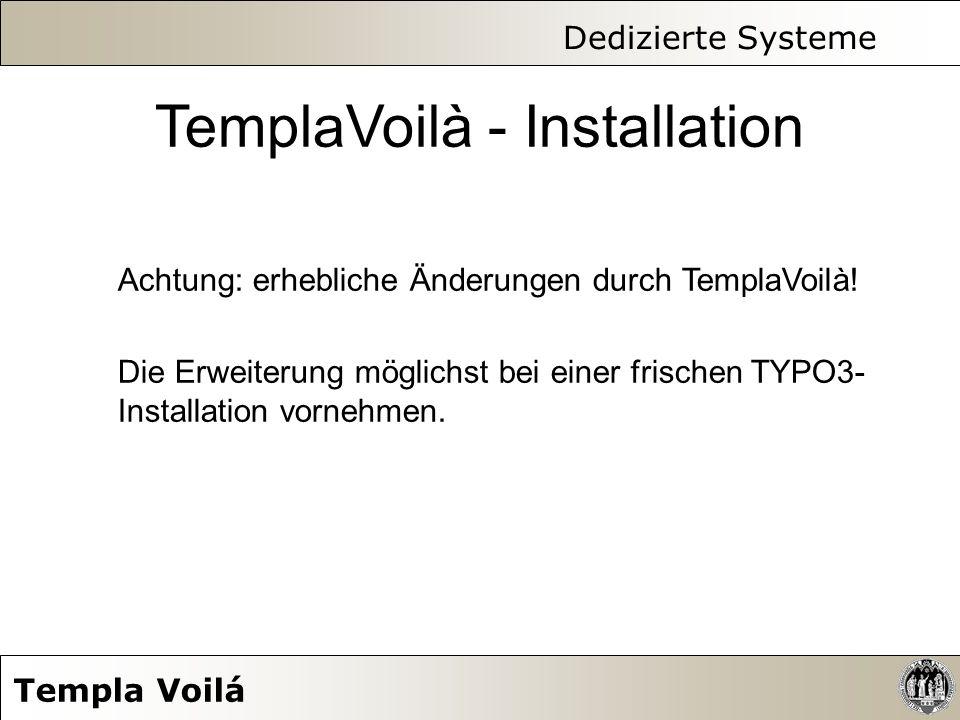 Dedizierte Systeme Templa Voilá TemplaVoilà - Installation Achtung: erhebliche Änderungen durch TemplaVoilà! Die Erweiterung möglichst bei einer frisc
