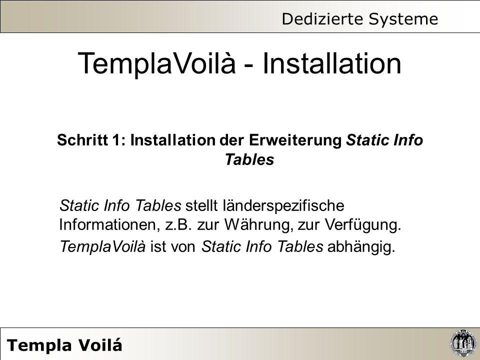 Dedizierte Systeme Templa Voilá TemplaVoilà - Installation Schritt 1: Installation der Erweiterung Static Info Tables Static Info Tables stellt länder