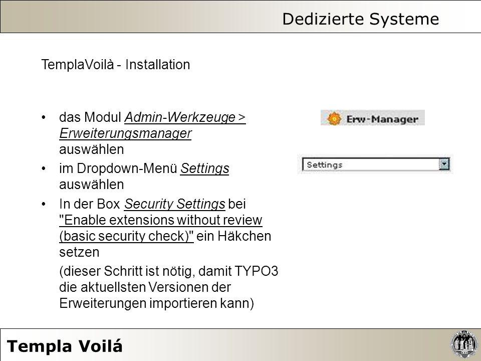 Dedizierte Systeme Templa Voilá TemplaVoilà - Installation das Modul Admin-Werkzeuge > Erweiterungsmanager auswählen im Dropdown-Menü Settings auswähl