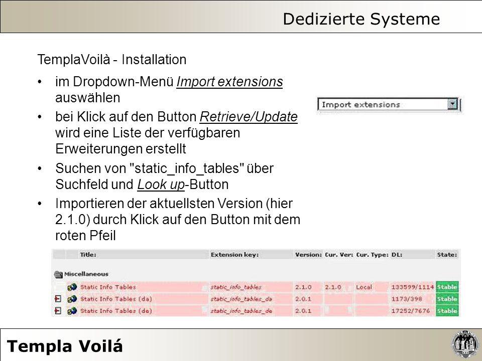 Dedizierte Systeme Templa Voilá TemplaVoilà - Installation im Dropdown-Menü Import extensions auswählen bei Klick auf den Button Retrieve/Update wird