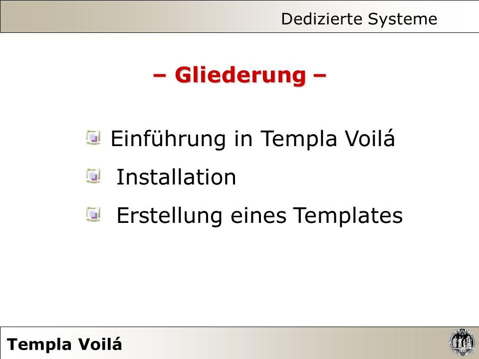 Dedizierte Systeme Templa Voilá In dem Pulldown- Menü von Seiten- Datenstruktur die im SysOrdner Templates abgelegte TemplaVoilà Datenstruktur voila1 auswählen Dem nun erscheinenden Feld Benutze Vorlagendesign ebenfalls im Pulldown- Menü voila1 zuweisen Analog die Zuweisung für Unterseiten- Seiten- Datenstruktur und Unterseiten Benutze Vorlagendesign….
