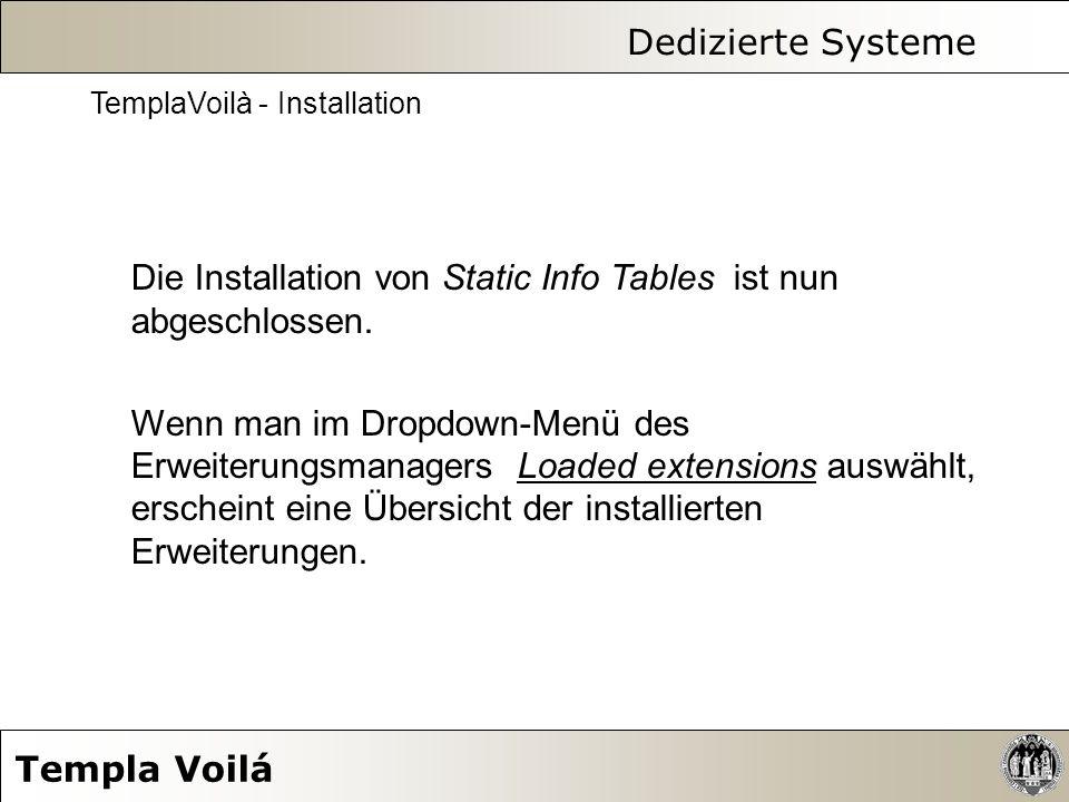 Dedizierte Systeme Templa Voilá TemplaVoilà - Installation Die Installation von Static Info Tables ist nun abgeschlossen. Wenn man im Dropdown-Menü de