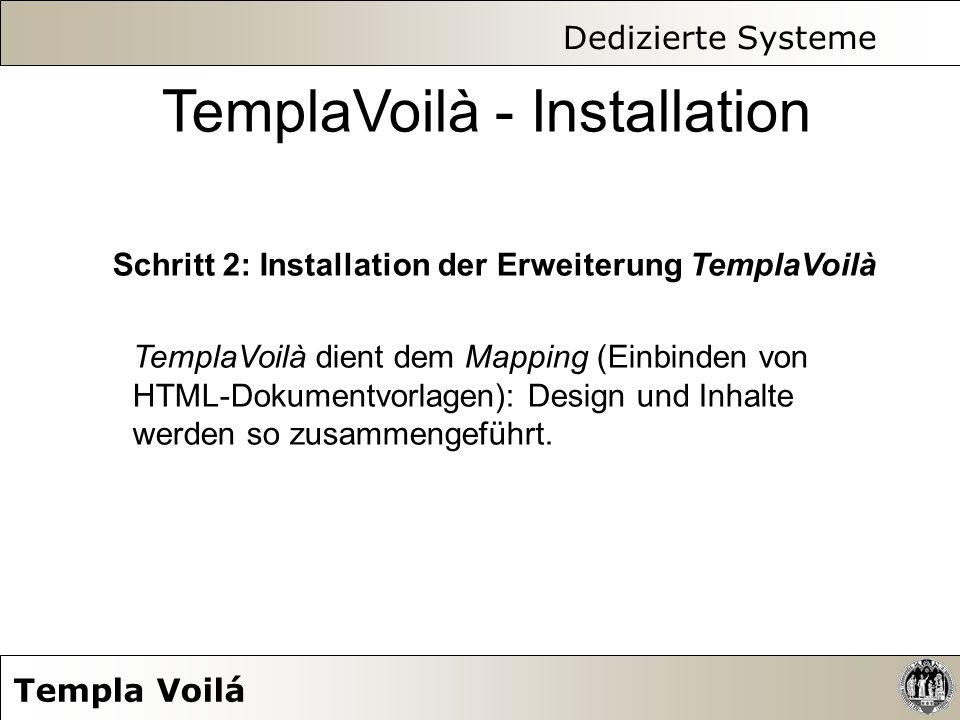 Dedizierte Systeme Templa Voilá TemplaVoilà - Installation Schritt 2: Installation der Erweiterung TemplaVoilà TemplaVoilà dient dem Mapping (Einbinde