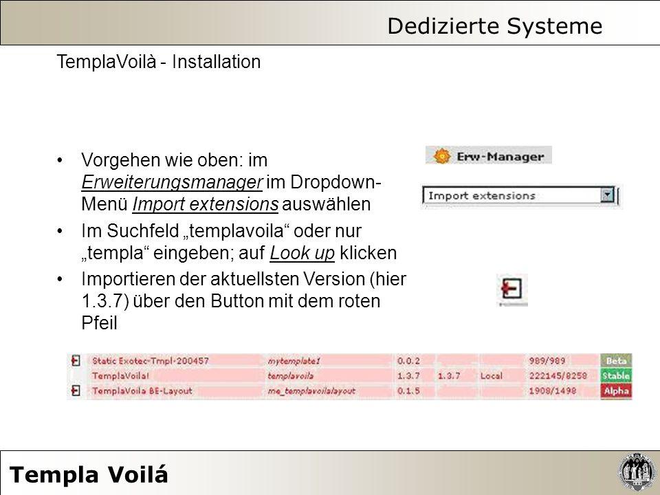 Dedizierte Systeme Templa Voilá TemplaVoilà - Installation Vorgehen wie oben: im Erweiterungsmanager im Dropdown- Menü Import extensions auswählen Im