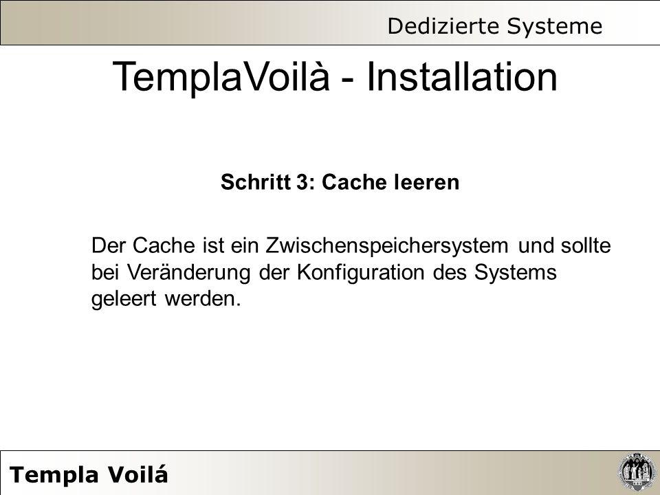 Dedizierte Systeme Templa Voilá TemplaVoilà - Installation Schritt 3: Cache leeren Der Cache ist ein Zwischenspeichersystem und sollte bei Veränderung
