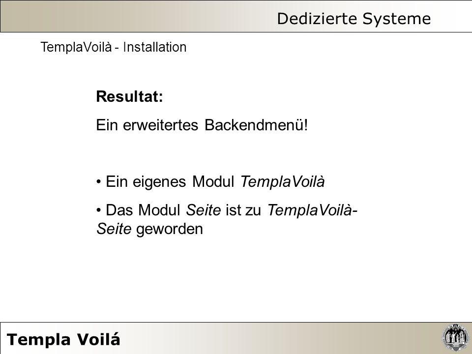Dedizierte Systeme Templa Voilá TemplaVoilà - Installation Resultat: Ein erweitertes Backendmenü! Ein eigenes Modul TemplaVoilà Das Modul Seite ist zu