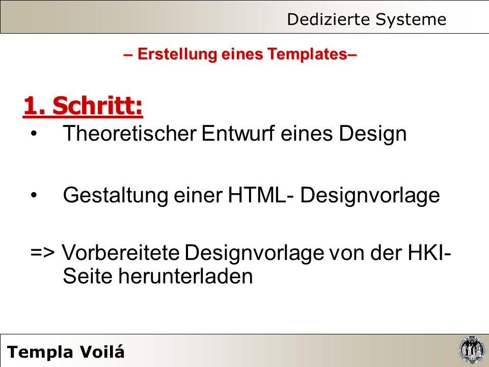 Dedizierte Systeme Templa Voilá – Erstellung eines Templates– 1. Schritt: Theoretischer Entwurf eines Design Gestaltung einer HTML- Designvorlage => V
