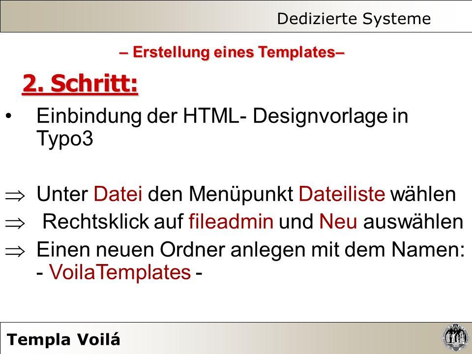 Dedizierte Systeme Templa Voilá – Erstellung eines Templates– 2. Schritt: Einbindung der HTML- Designvorlage in Typo3 Unter Datei den Menüpunkt Dateil