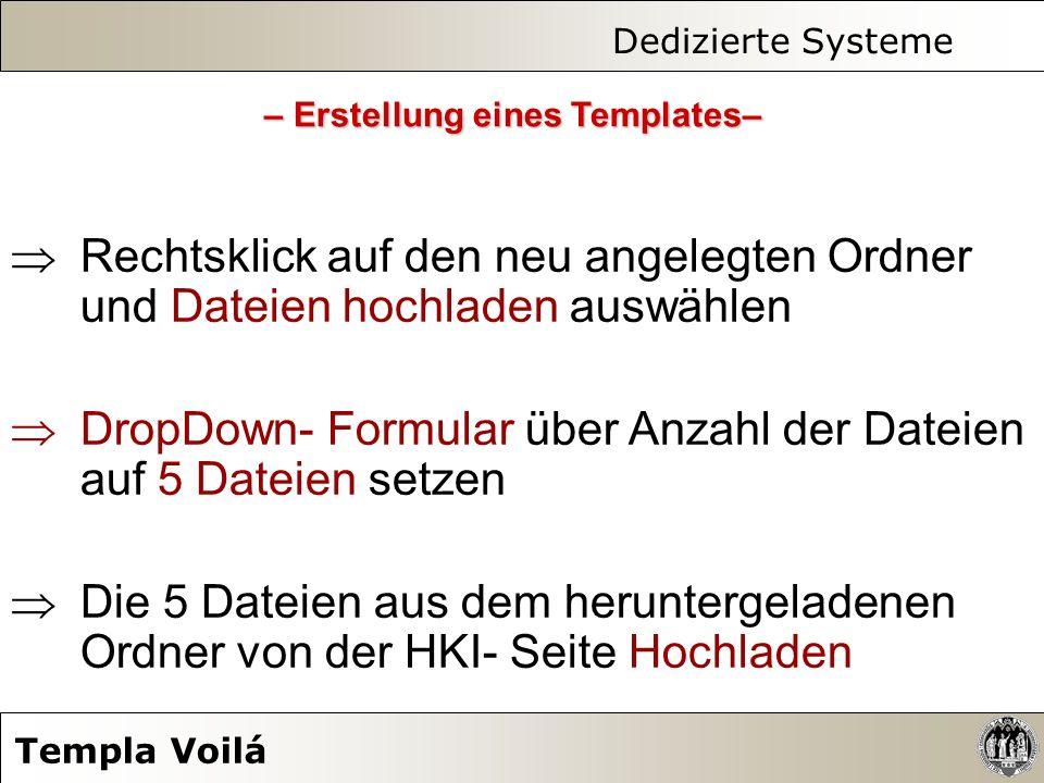 Dedizierte Systeme Templa Voilá Rechtsklick auf den neu angelegten Ordner und Dateien hochladen auswählen DropDown- Formular über Anzahl der Dateien a