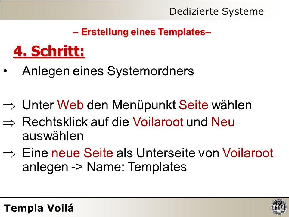 Dedizierte Systeme Templa Voilá 4. Schritt: Anlegen eines Systemordners Unter Web den Menüpunkt Seite wählen Rechtsklick auf die Voilaroot und Neu aus