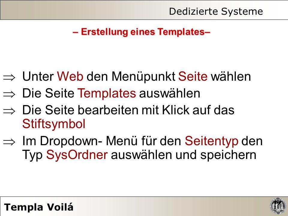 Dedizierte Systeme Templa Voilá Unter Web den Menüpunkt Seite wählen Die Seite Templates auswählen Die Seite bearbeiten mit Klick auf das Stiftsymbol
