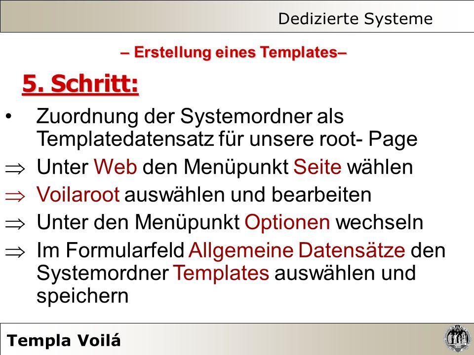 Dedizierte Systeme Templa Voilá 5. Schritt: Zuordnung der Systemordner als Templatedatensatz für unsere root- Page Unter Web den Menüpunkt Seite wähle