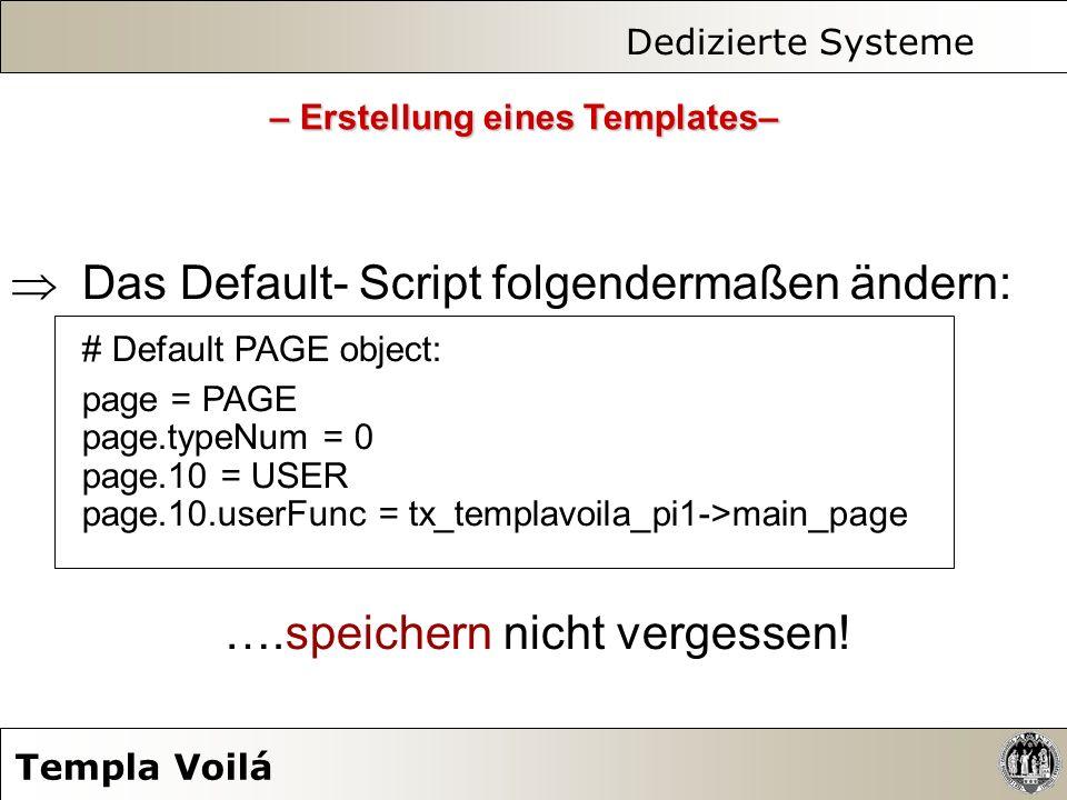 Dedizierte Systeme Templa Voilá Das Default- Script folgendermaßen ändern: # Default PAGE object: page = PAGE page.typeNum = 0 page.10 = USER page.10.