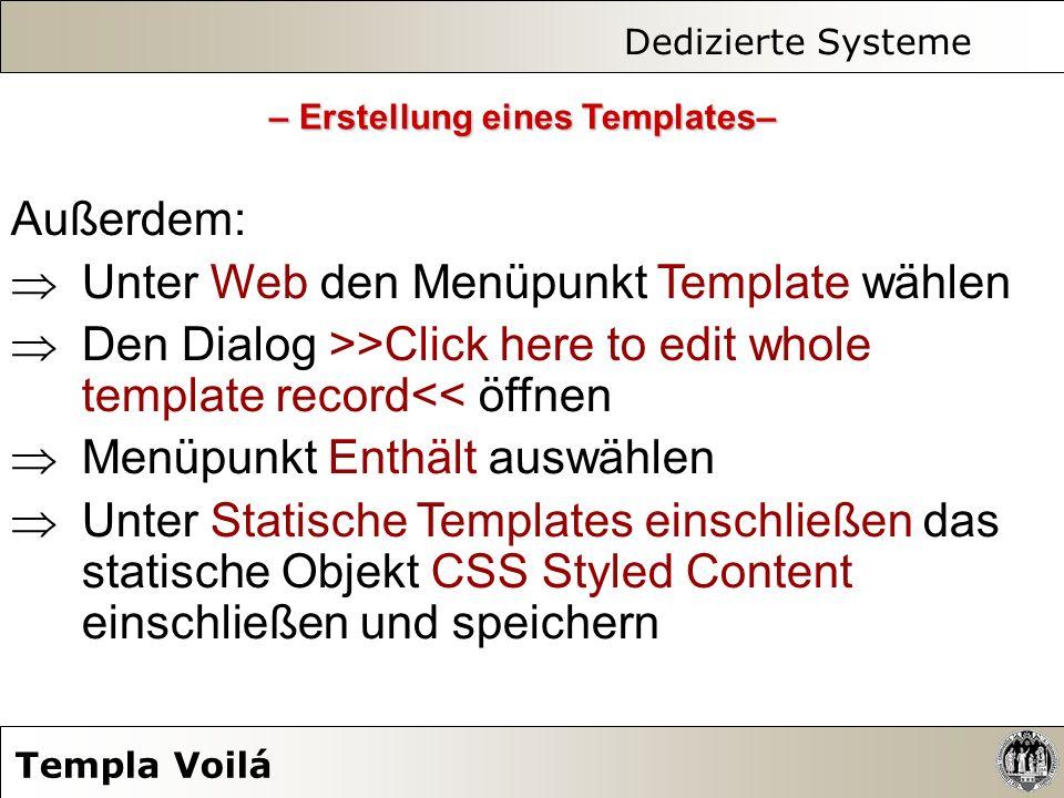 Dedizierte Systeme Templa Voilá Außerdem: Unter Web den Menüpunkt Template wählen Den Dialog >>Click here to edit whole template record<< öffnen Menüp