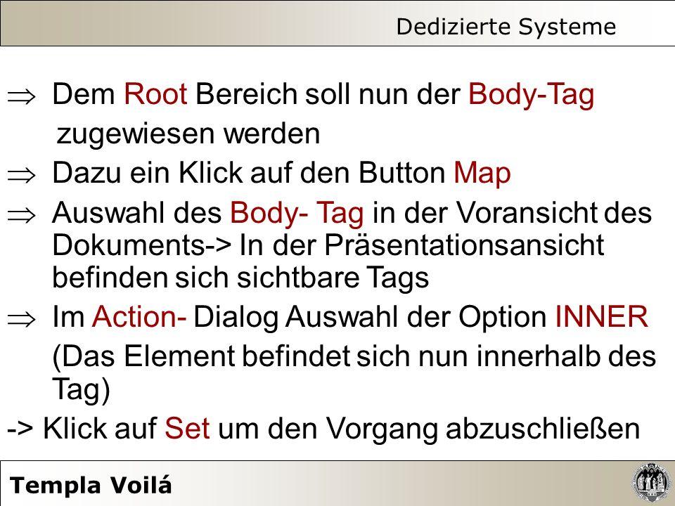 Dedizierte Systeme Templa Voilá Dem Root Bereich soll nun der Body-Tag zugewiesen werden Dazu ein Klick auf den Button Map Auswahl des Body- Tag in de