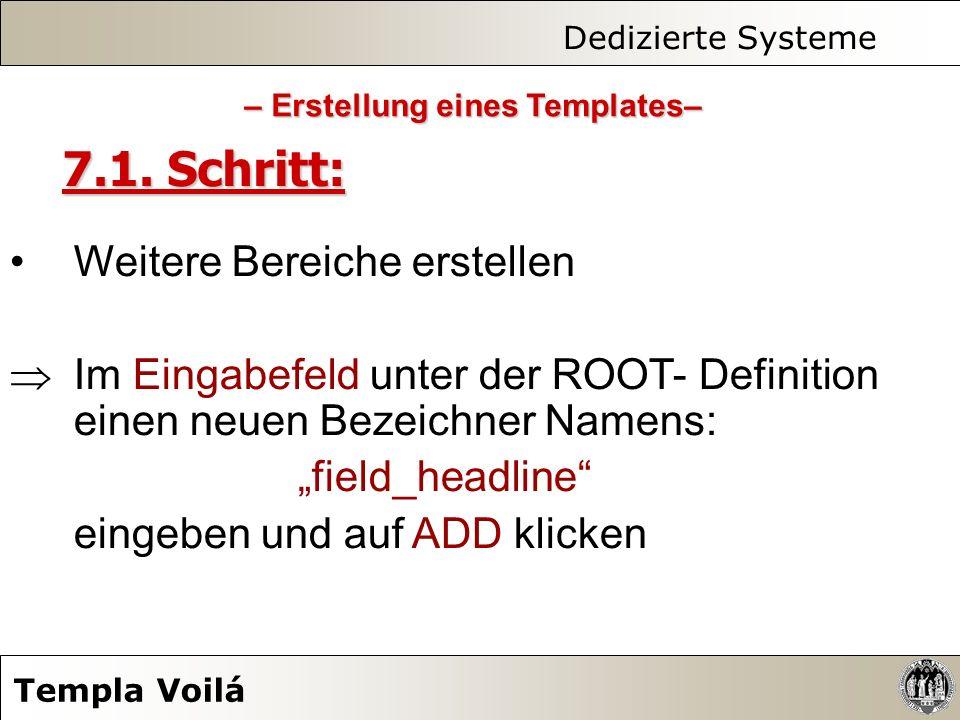 Dedizierte Systeme Templa Voilá 7.1. Schritt: Weitere Bereiche erstellen Im Eingabefeld unter der ROOT- Definition einen neuen Bezeichner Namens: fiel