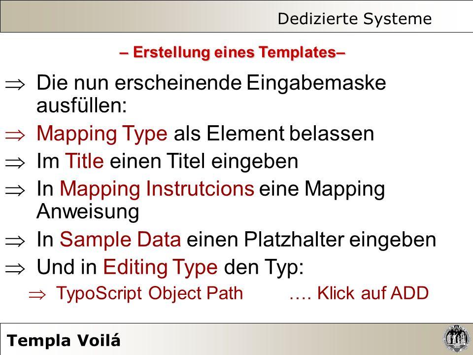 Dedizierte Systeme Templa Voilá Die nun erscheinende Eingabemaske ausfüllen: Mapping Type als Element belassen Im Title einen Titel eingeben In Mappin