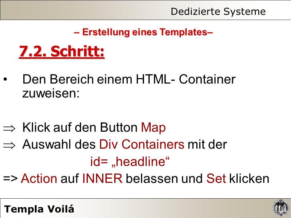 Dedizierte Systeme Templa Voilá 7.2. Schritt: Den Bereich einem HTML- Container zuweisen: Klick auf den Button Map Auswahl des Div Containers mit der