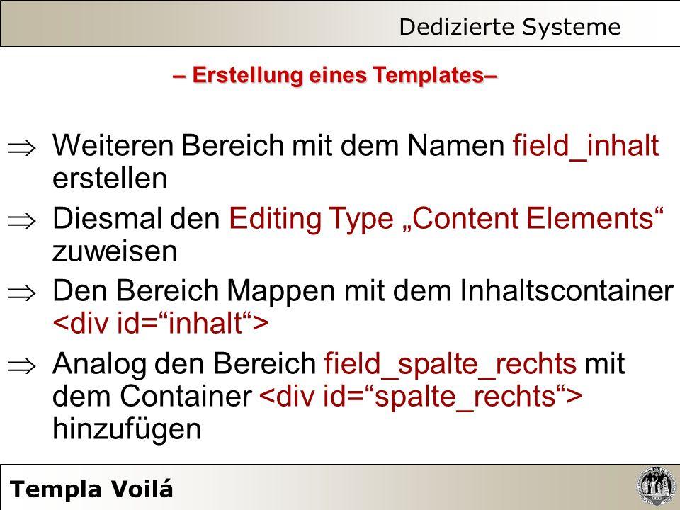 Dedizierte Systeme Templa Voilá Weiteren Bereich mit dem Namen field_inhalt erstellen Diesmal den Editing Type Content Elements zuweisen Den Bereich M