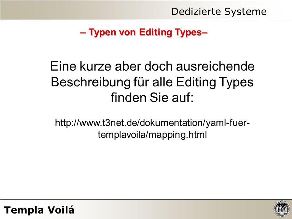 Dedizierte Systeme Templa Voilá – Typen von Editing Types– Eine kurze aber doch ausreichende Beschreibung für alle Editing Types finden Sie auf: http: