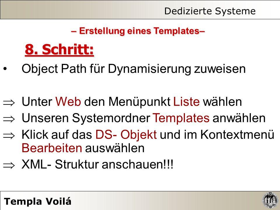 Dedizierte Systeme Templa Voilá 8. Schritt: Object Path für Dynamisierung zuweisen Unter Web den Menüpunkt Liste wählen Unseren Systemordner Templates