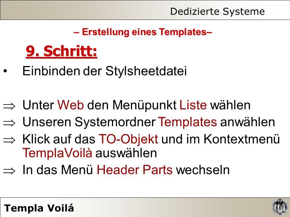 Dedizierte Systeme Templa Voilá 9. Schritt: Einbinden der Stylsheetdatei Unter Web den Menüpunkt Liste wählen Unseren Systemordner Templates anwählen