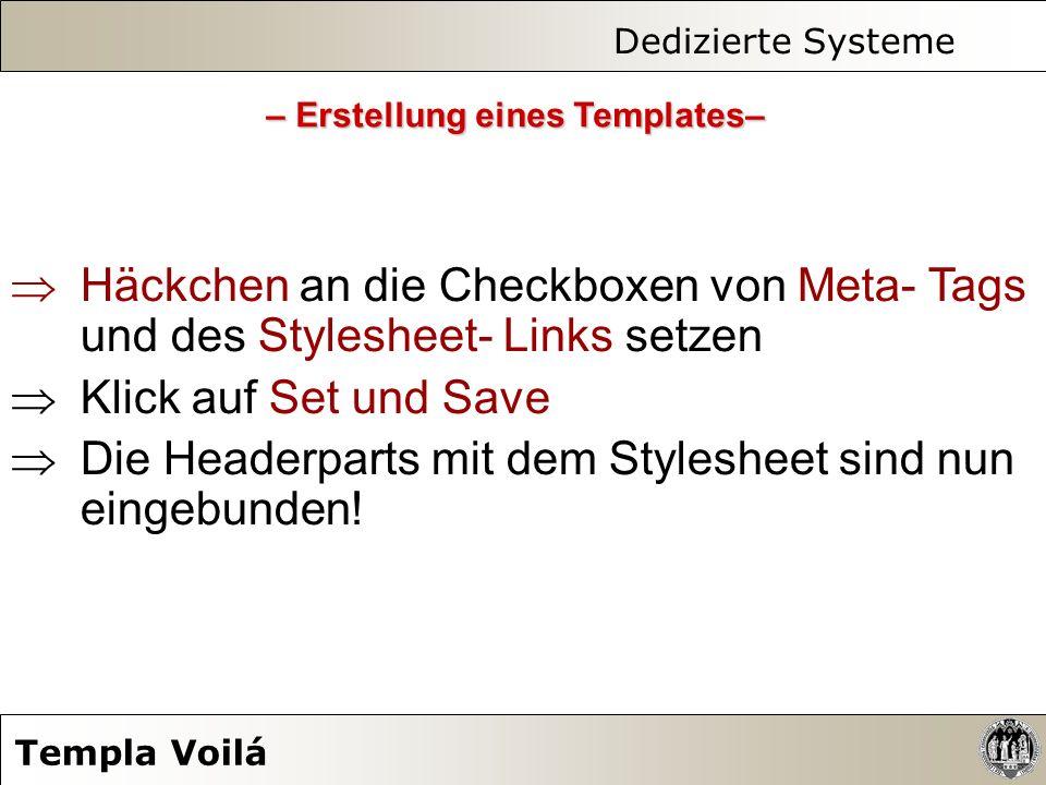 Dedizierte Systeme Templa Voilá Häckchen an die Checkboxen von Meta- Tags und des Stylesheet- Links setzen Klick auf Set und Save Die Headerparts mit