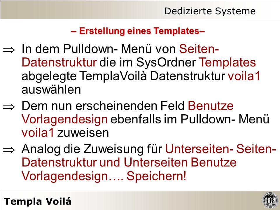 Dedizierte Systeme Templa Voilá In dem Pulldown- Menü von Seiten- Datenstruktur die im SysOrdner Templates abgelegte TemplaVoilà Datenstruktur voila1