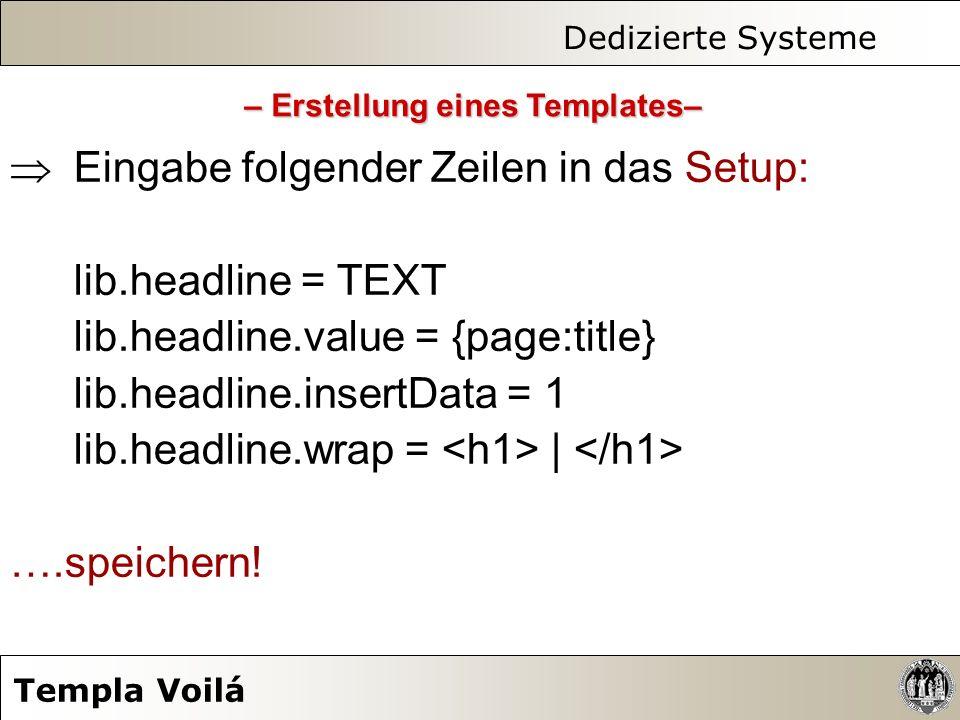 Dedizierte Systeme Templa Voilá Eingabe folgender Zeilen in das Setup: lib.headline = TEXT lib.headline.value = {page:title} lib.headline.insertData =
