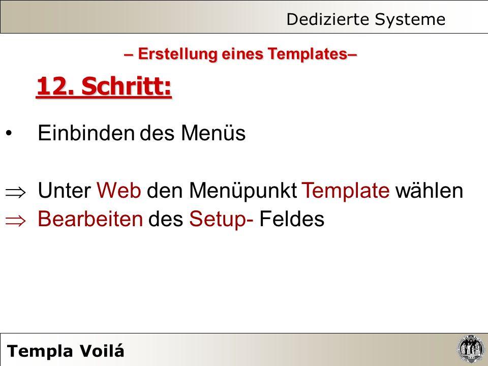 Dedizierte Systeme Templa Voilá 12. Schritt: Einbinden des Menüs Unter Web den Menüpunkt Template wählen Bearbeiten des Setup- Feldes – Erstellung ein
